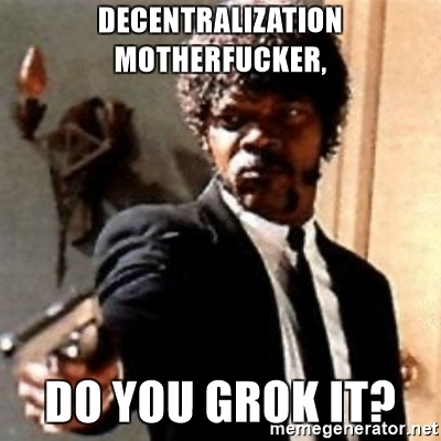 decentralization-motherfucker-do-you-grok-it.jpg